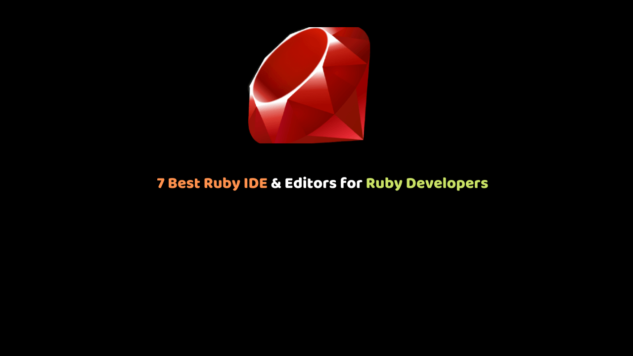 7 Best Ruby IDE & Editors for Ruby Developers