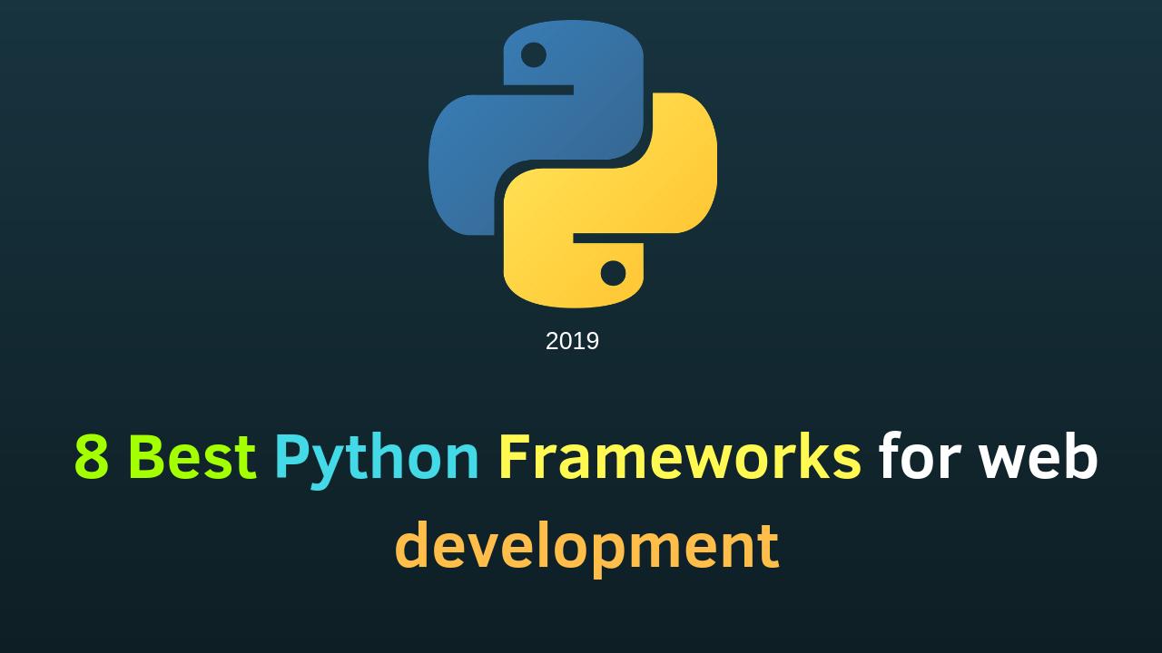 8 Best Python Frameworks for web development in 2019