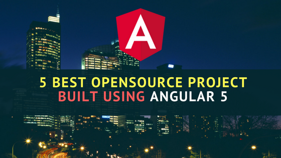 5 Best Opensource Project Built using Angular 5