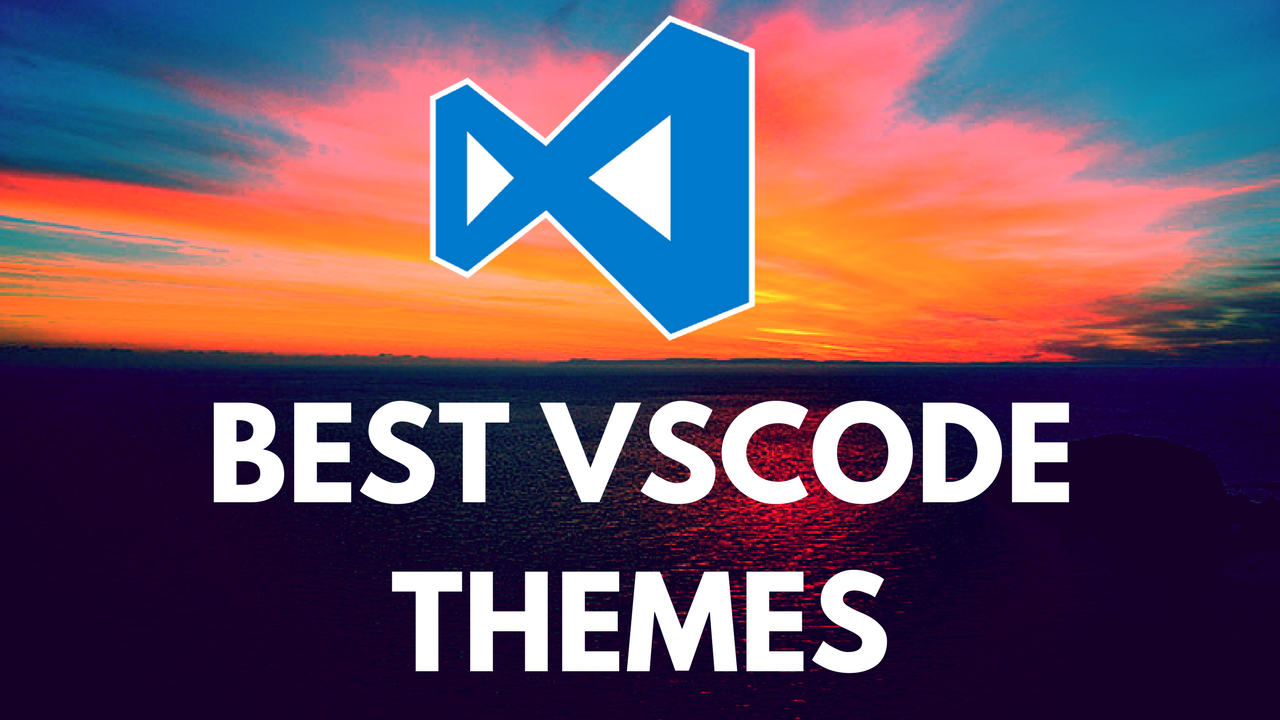 8 Best VS code themes to use in 2019 ( HOTTEST )