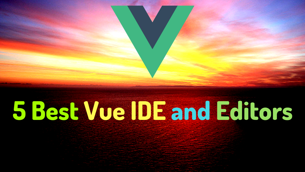Top 5 Best VueJs IDE and text Editors for Vue developers