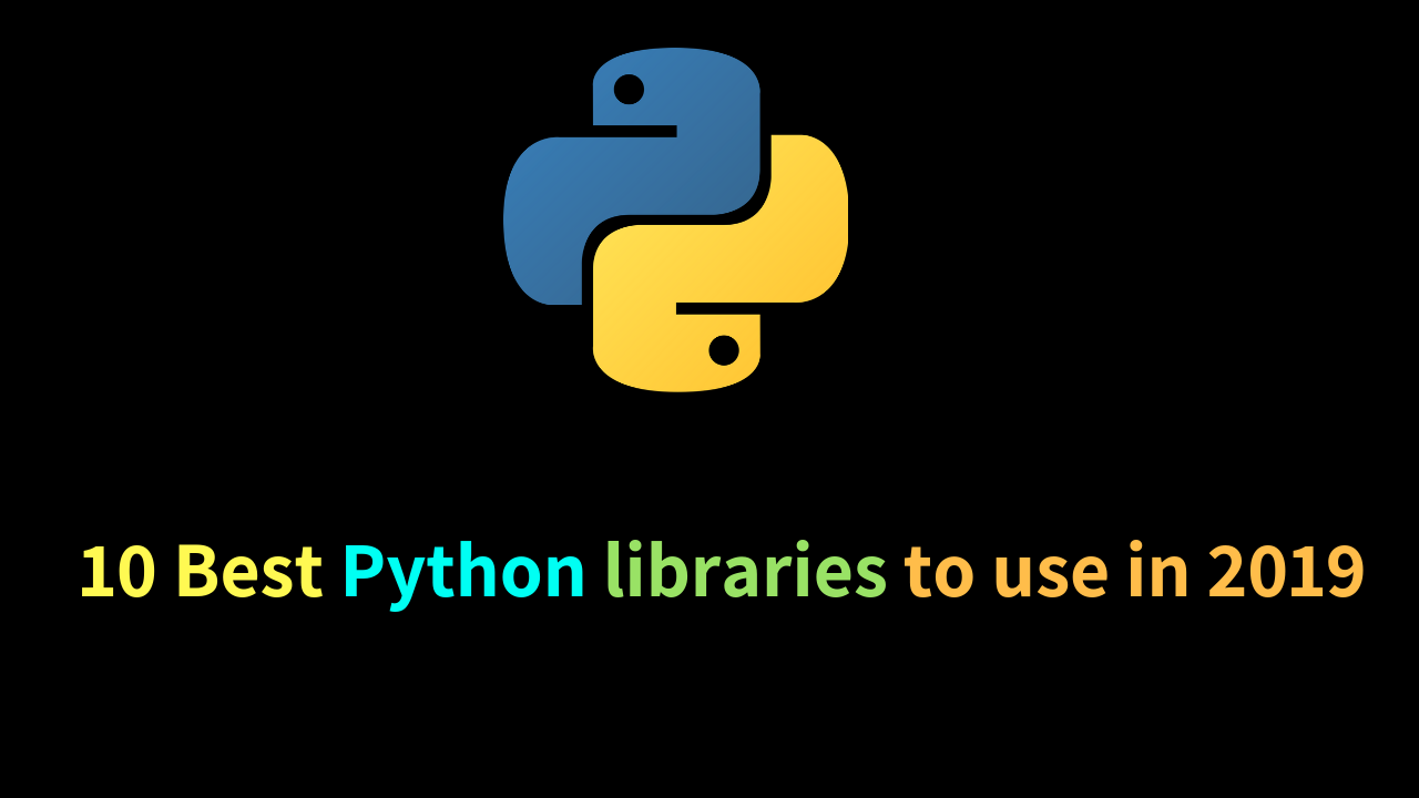 10 Best python libraries to use in 2019 - ( new & innovative )