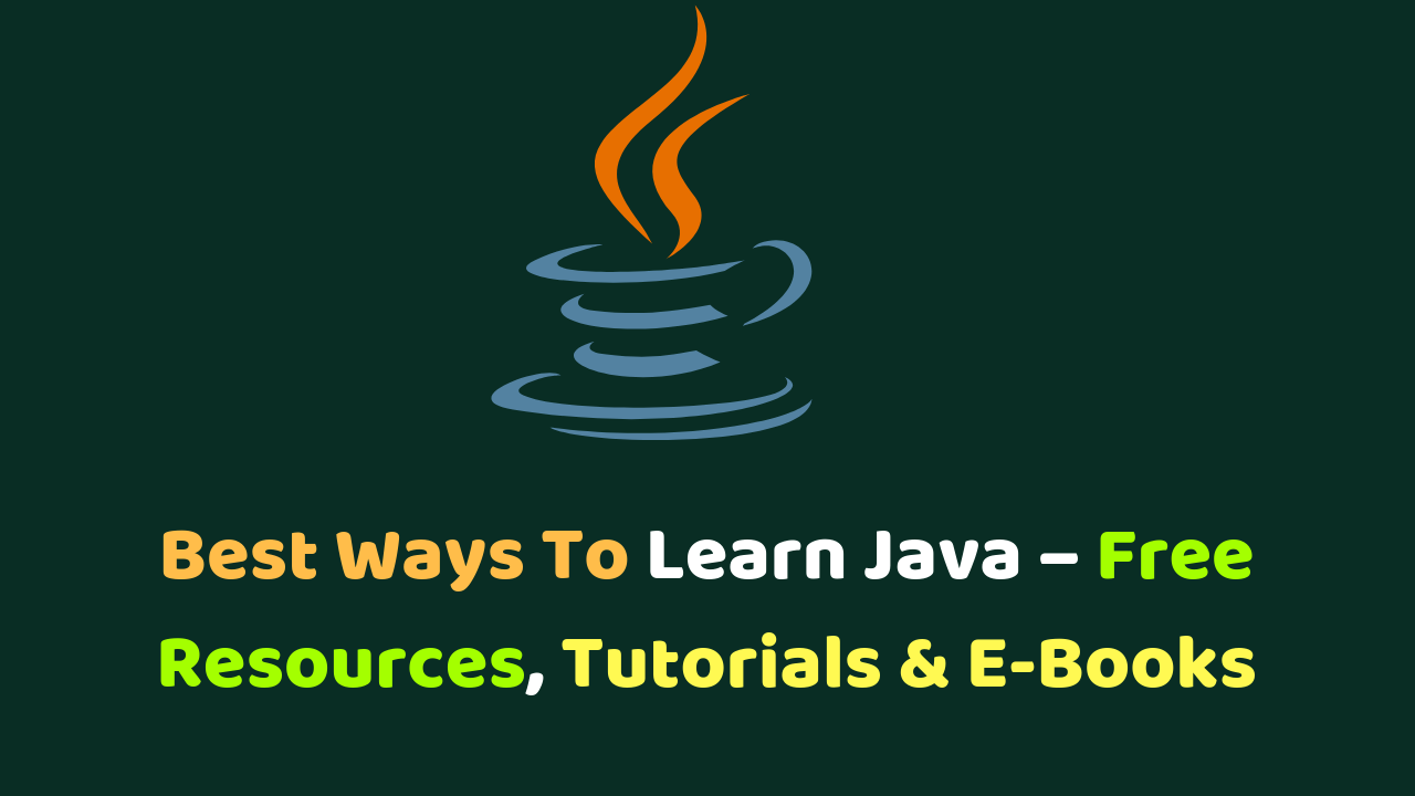 Best Ways To Learn Java - Free Resources, Tutorials & E
