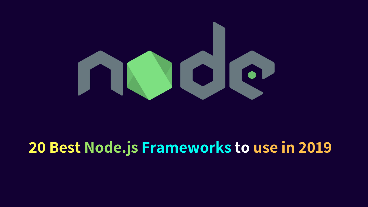 20 Best Node js Frameworks to use in 2019 ( New )