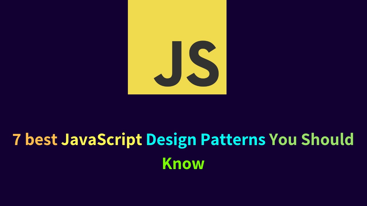 7 best JavaScript Design Patterns You Should Know