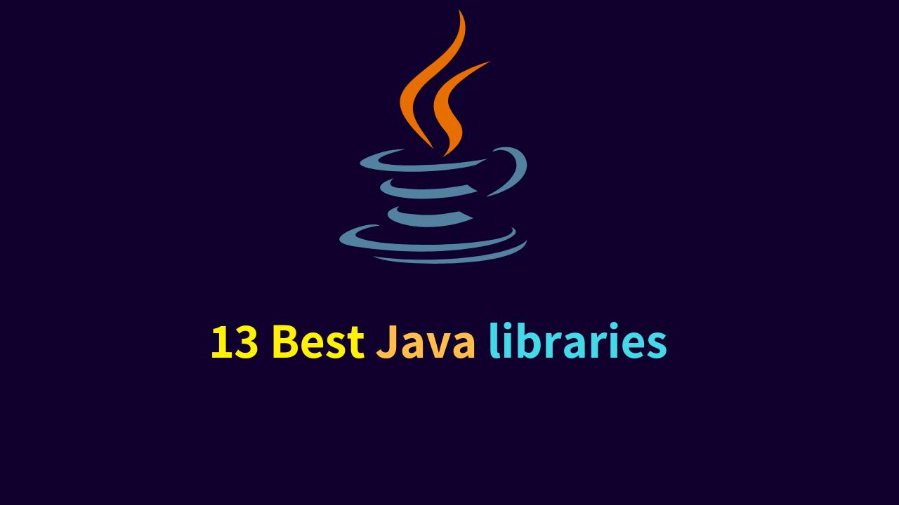 13 Best Java libraries