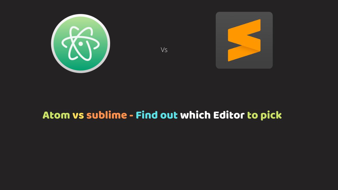 Atom vs sublime