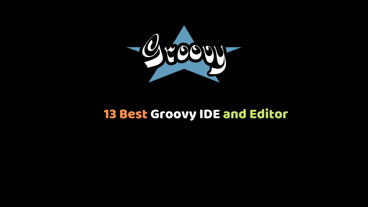 13 Best Groovy IDE and Editor