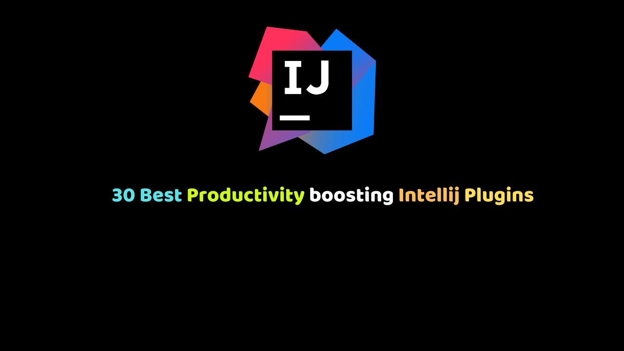 30 Best Productivity boosting Intellij Plugins