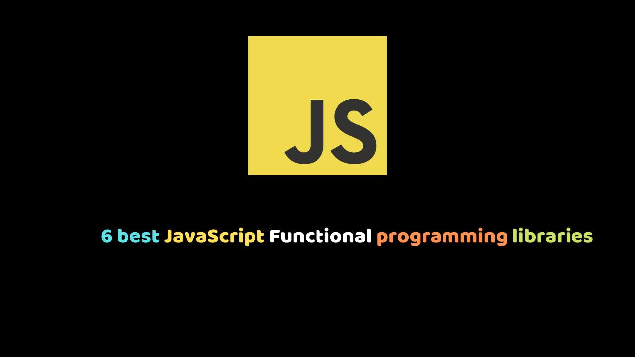6 best JavaScript Functional programming libraries