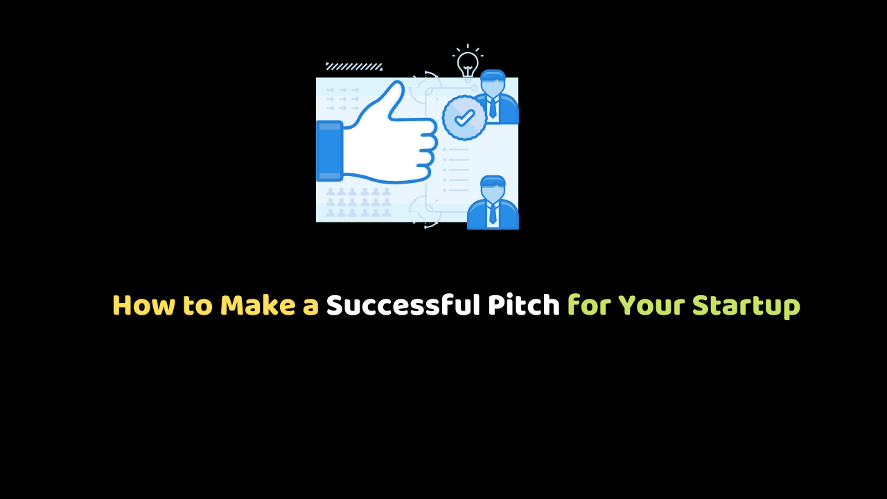 How to Make a Successful Pitch for Your Startup