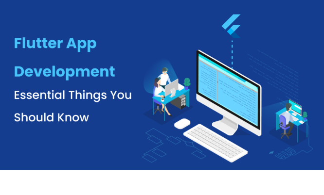 Flutter App Development: Essential Things You Should Know